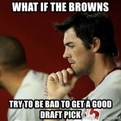Thinking Hamels - What If The Browns  Try To Be Bad To Get A Good Draft Pick