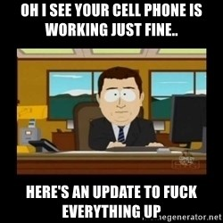 poof it's gone guy - Oh i see your cell phone is working just fine.. Here's an update to fuck everything up