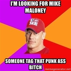 Hypocritical John Cena - I'm looking for Mike Maloney Someone tag that punk ass  bitch
