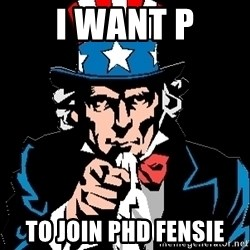 I Want You - I want P to join PhD fensie