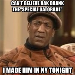 """Confused Bill Cosby  - Can't believe dak drank the""""special gatorade"""" I made him in ny tonight"""