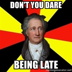 Germany pls - Don't you dare  Being late