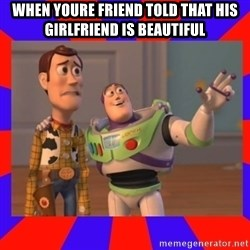 Everywhere - When youre friend told that his girlfriend is beautiful