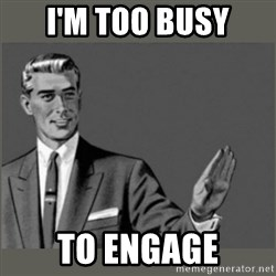 Bitch, Please grammar - I'm too busy to engage