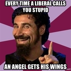 Serj Tankian - Every Time a Liberal calls you stupid An Angel gets his wings