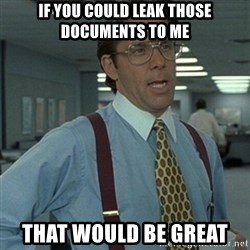 Office Space Boss - If you could leak those documents to me That would be great