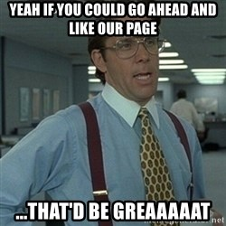 Office Space Boss - Yeah if you could go ahead and like our page ...that'd be greaaaaat