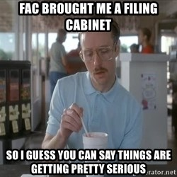 things are getting serious - FAC brought me a filing cabinet so i guess you can say things are getting pretty serious