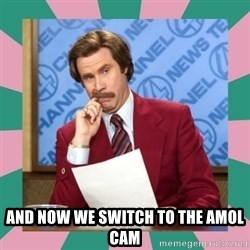 anchorman -  and now we switch to the amol cam