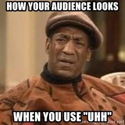 """Confused Bill Cosby  - How your audience looks When you use """"uhh"""""""