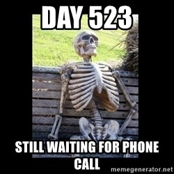 Still Waiting - Day 523 still waiting for phone call