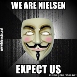 Anonymous memes - WE ARE NIELSEN EXPECT US
