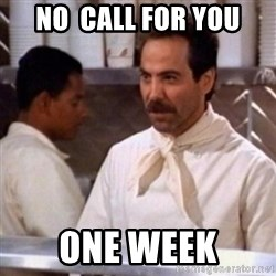 No Soup for You - No  call for you one week