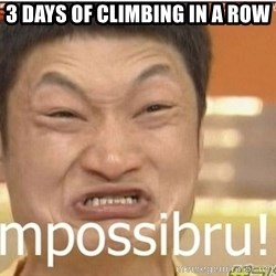Impossibru Guy - 3 days of climbing in a row