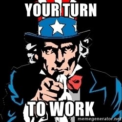 I Want You - YOUR TURN TO WORK