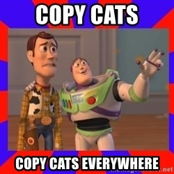 Everywhere - copy cats copy cats everywhere