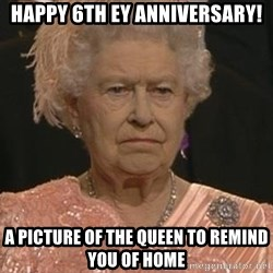 Queen Elizabeth Meme - Happy 6th EY Anniversary! A picture of the queen to remind you of home