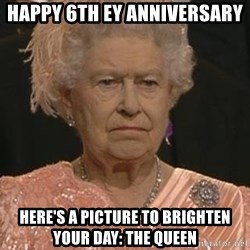 Queen Elizabeth Meme - Happy 6th EY Anniversary Here's a picture to brighten your day: The Queen