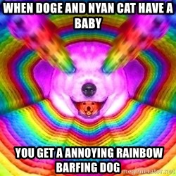 Final Advice Dog - When Doge and Nyan cat have a baby  you get a annoying rainbow barfing dog