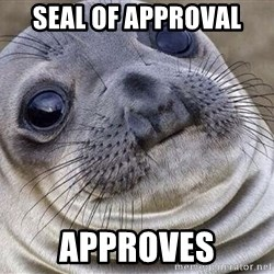 Awkward Moment Seal - Seal of Approval APPROVES