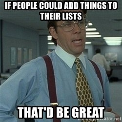 Office Space Boss - If people could add things to their lists That'd be great