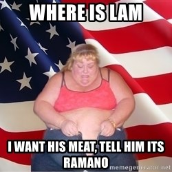 Asinine America - Where is Lam I want his meat, tell him its Ramano