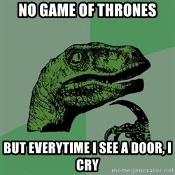 Raptor - No Game of Thrones But everytime I see a door, I cry
