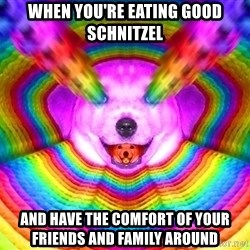 Final Advice Dog - When you're eating good schnitzel and have the comfort of your friends and family around