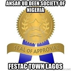 official seal of approval - ANSAR UD DEEN SOCIETY OF NIGERIA FESTAC TOWN LAGOS