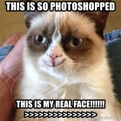 Grumpy Cat Happy Version - this is so photoshopped this is my real face!!!!!! >>>>>>>>>>>>>>>