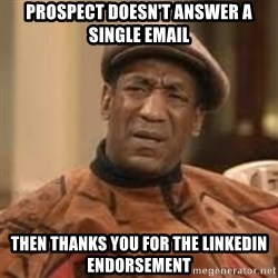 Confused Bill Cosby  - Prospect doesn't answer a single email Then thanks you for the LinkedIn endorsement