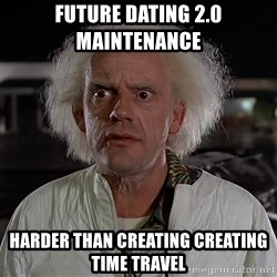 Back To The Future Doctor - Future dating 2.0 maintenance  Harder than creating creating time travel