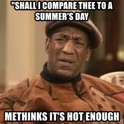 "Confused Bill Cosby  - ""Shall I compare thee to a Summer's day methinks it's hot enough"