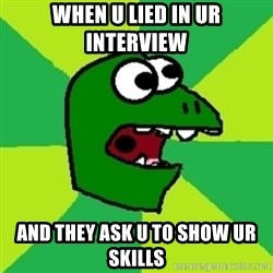 Dinosaur Meme - When u lied in ur interview And they ask u to show ur skills