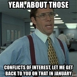 Office Space Boss - YEAH, ABOUT THOSE CONFLICTS OF INTEREST, LET ME GET BACK TO YOU ON THAT IN JANUARY