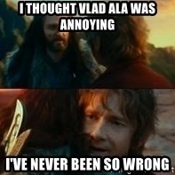 Never Have I Been So Wrong - I thought Vlad ala was annoying I've never been so wrong