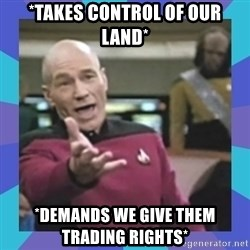 what  the fuck is this shit? - *takes control of our land* *demands we give them trading rights*