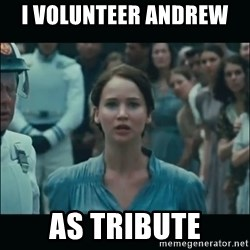 I volunteer as tribute Katniss - I Volunteer Andrew  As Tribute