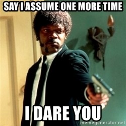 Jules Say What Again - say i assume one more time i dare you