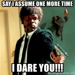 Jules Say What Again - say i assume one more time i dare you!!!