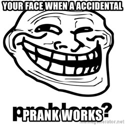Trollface Problem - your face when a accidental prank works