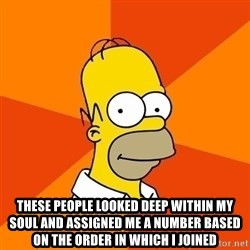 Homer Advice -  These people looked deep within my soul and assigned me a number based on the order in which I joined