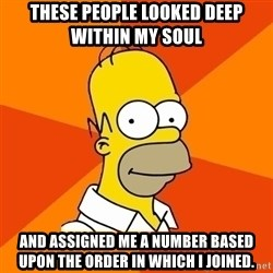Homer Advice - These people looked deep within my soul and assigned me a number based upon the order in which I joined.