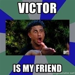 jersey shore - Victor is my friend