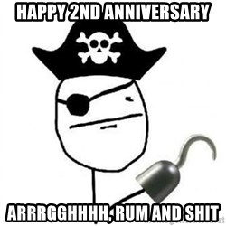 Poker face Pirate - HAPPY 2ND ANNIVERSARY ARRRGGHHHH, RUM AND SHIT