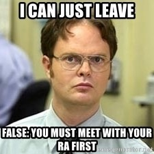 Dwight Shrute - I can just leave False: You must meet with your RA first