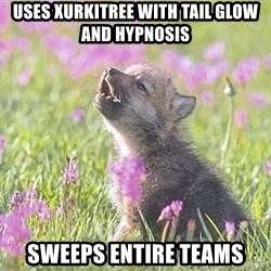 Baby Insanity Wolf - uses xurkitree with tail glow and hypnosis sweeps entire teams