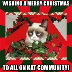 GRUMPY CAT ON CHRISTMAS - wishing a merry christmas to all on kat community!