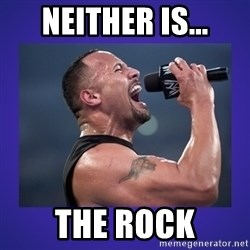 The Rock Catchphrase - Neither is... The rock