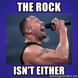 The Rock Catchphrase - The rock Isn't either